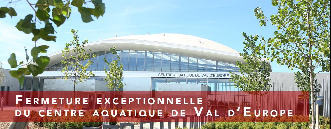 Centre aquatique de Val d'Europe fermeture exceptionnelle
